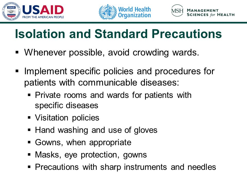 Isolation and Standard Precautions  Whenever possible, avoid crowding wards.  Implement specific policies and procedures for patients with communica