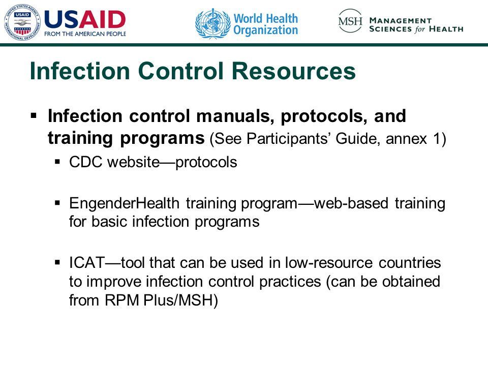 Infection Control Resources  Infection control manuals, protocols, and training programs (See Participants' Guide, annex 1)  CDC website—protocols 
