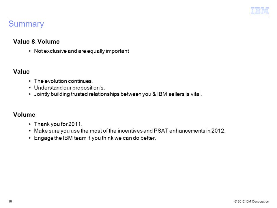 © 2012 IBM Corporation16 Summary Value & Volume Not exclusive and are equally important Value The evolution continues.