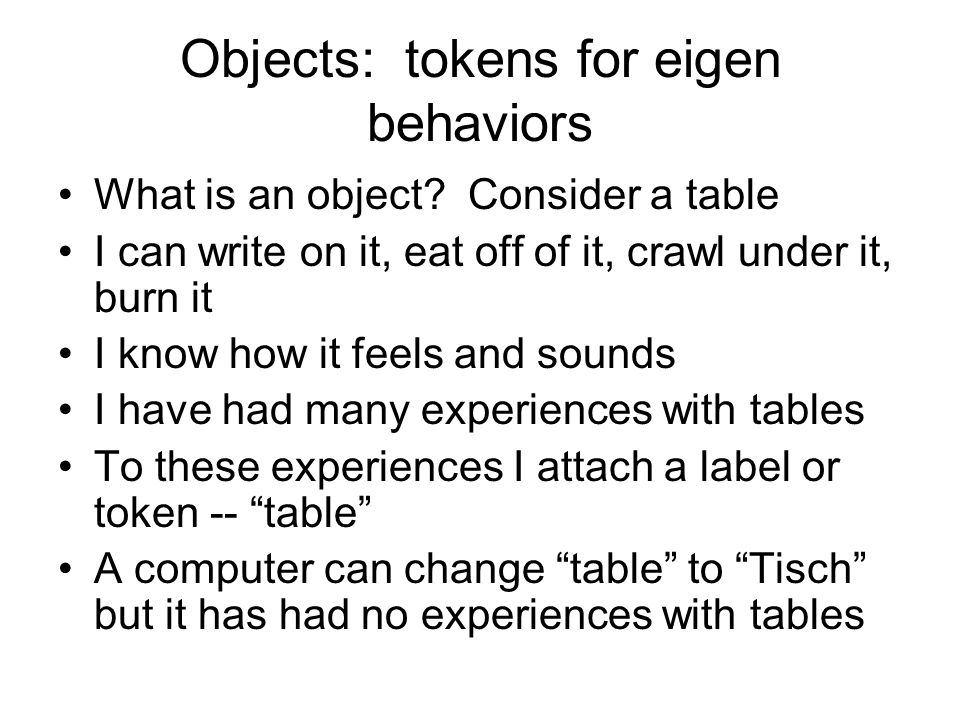 Objects: tokens for eigen behaviors What is an object.