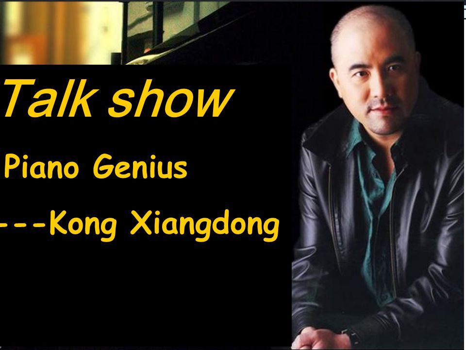 Talk show Piano Genius ---Kong Xiangdong