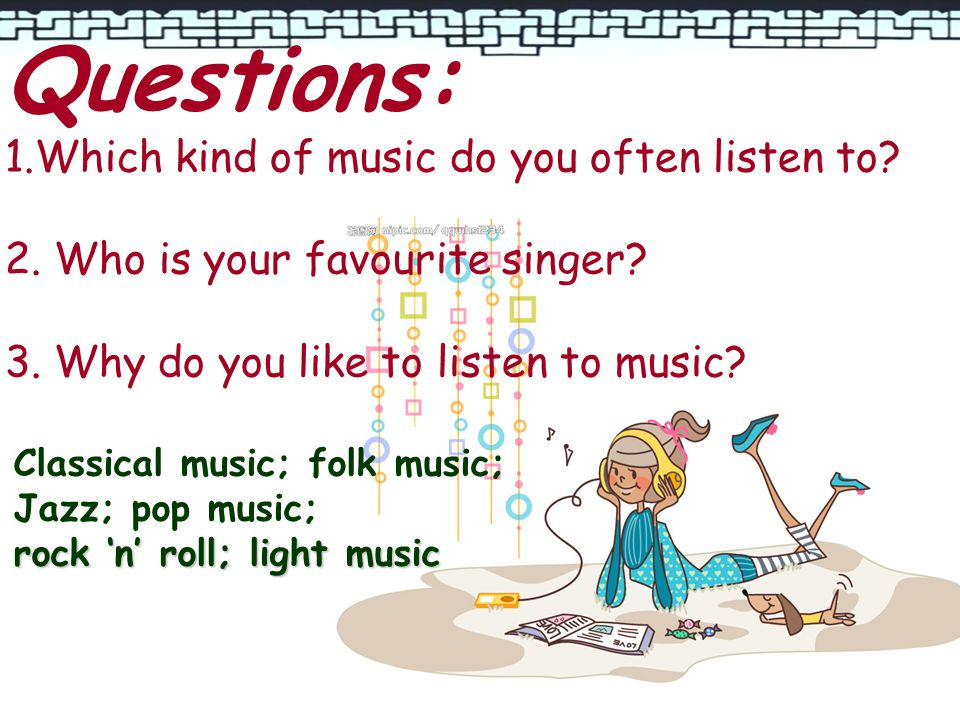 Questions: 1.Which kind of music do you often listen to.