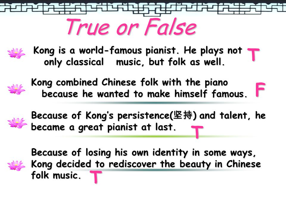 True or False Kong is a world-famous pianist. He plays not only classical music, but folk as well.
