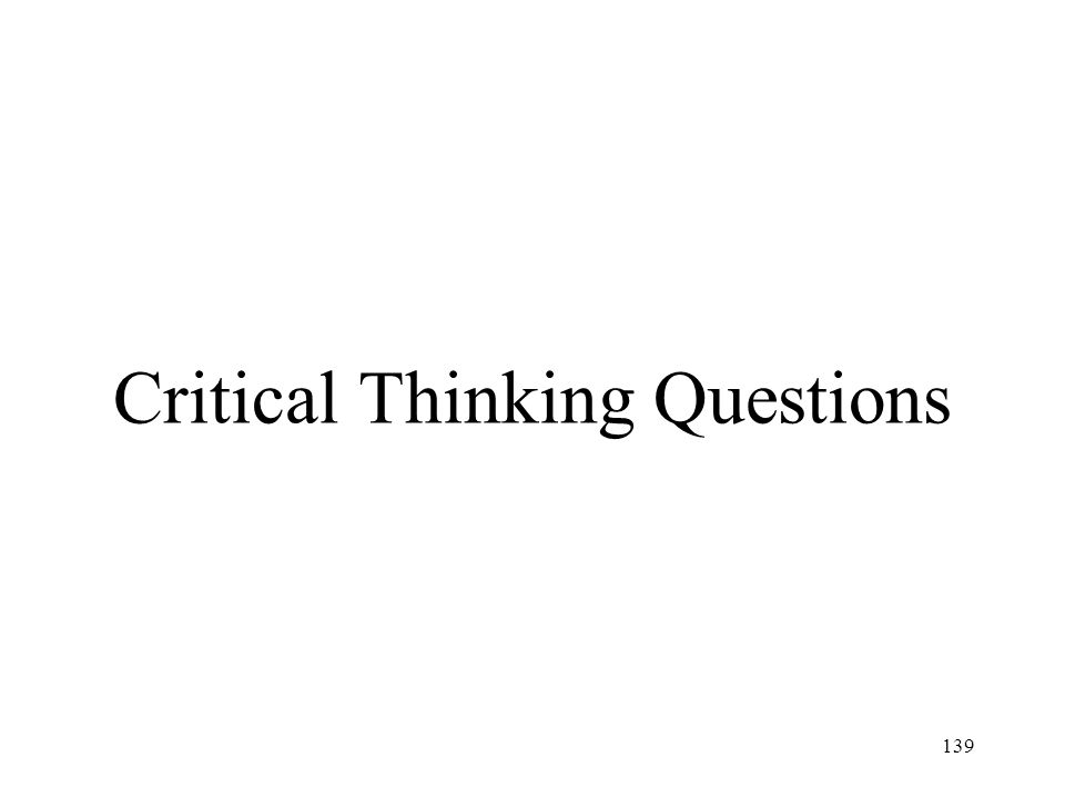 139 Critical Thinking Questions