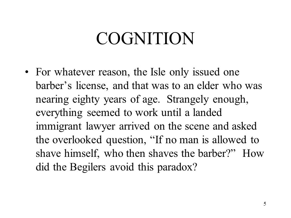 5 COGNITION For whatever reason, the Isle only issued one barber's license, and that was to an elder who was nearing eighty years of age. Strangely en