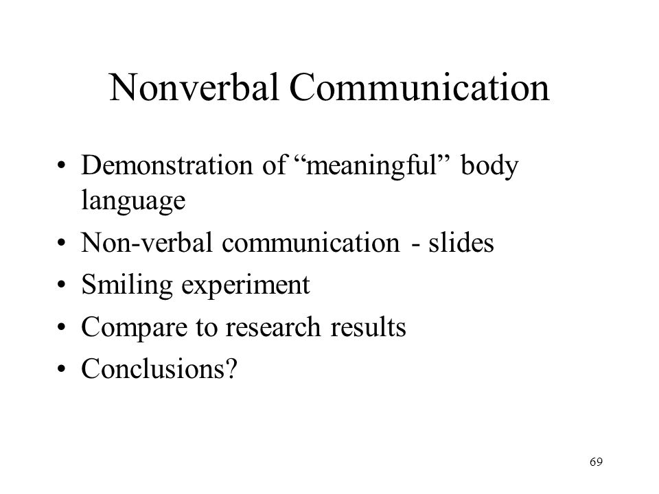 """69 Nonverbal Communication Demonstration of """"meaningful"""" body language Non-verbal communication - slides Smiling experiment Compare to research result"""