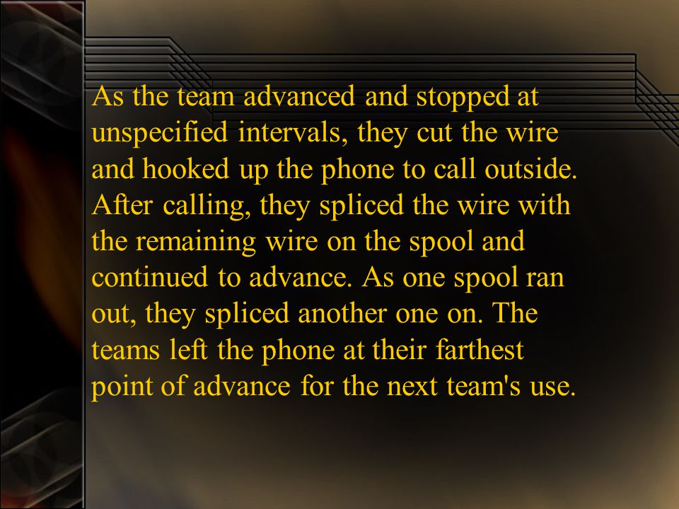 As the team advanced and stopped at unspecified intervals, they cut the wire and hooked up the phone to call outside.