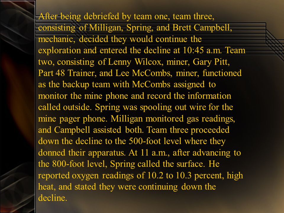 After being debriefed by team one, team three, consisting of Milligan, Spring, and Brett Campbell, mechanic, decided they would continue the exploration and entered the decline at 10:45 a.m.