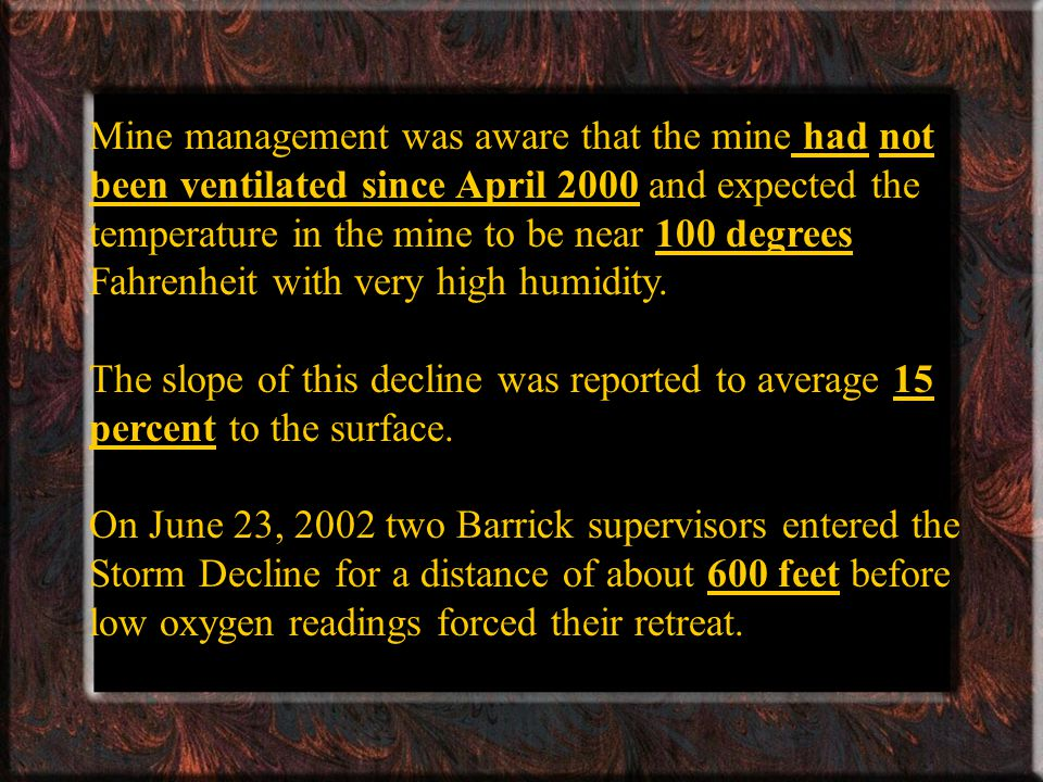 Mine management was aware that the mine had not been ventilated since April 2000 and expected the temperature in the mine to be near 100 degrees Fahrenheit with very high humidity.