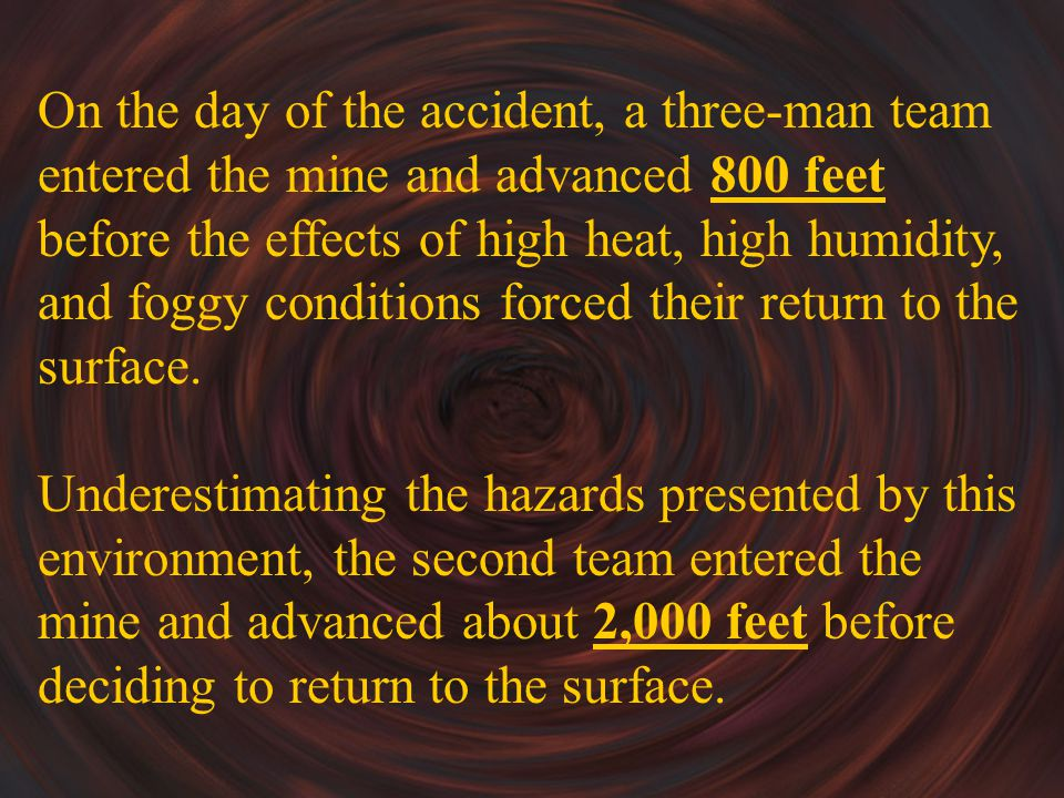 Causal Factors The mine rescue team coordinator was informed that he should utilize mine rescue personnel to assess the physical conditions of the Storm Decline.