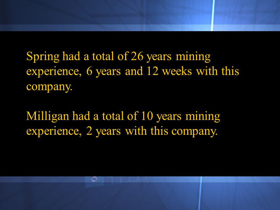 Spring had a total of 26 years mining experience, 6 years and 12 weeks with this company.
