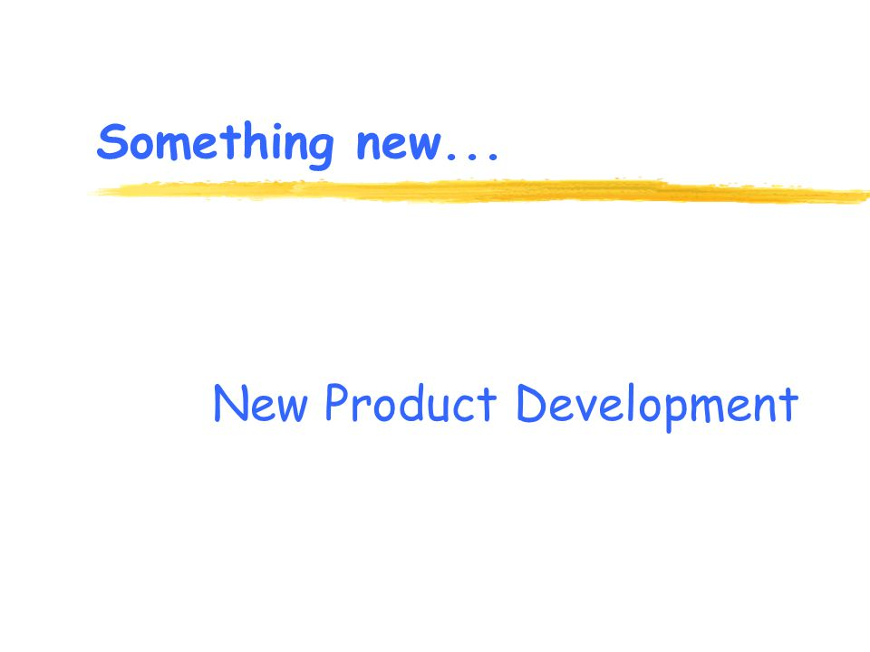 Something new... New Product Development