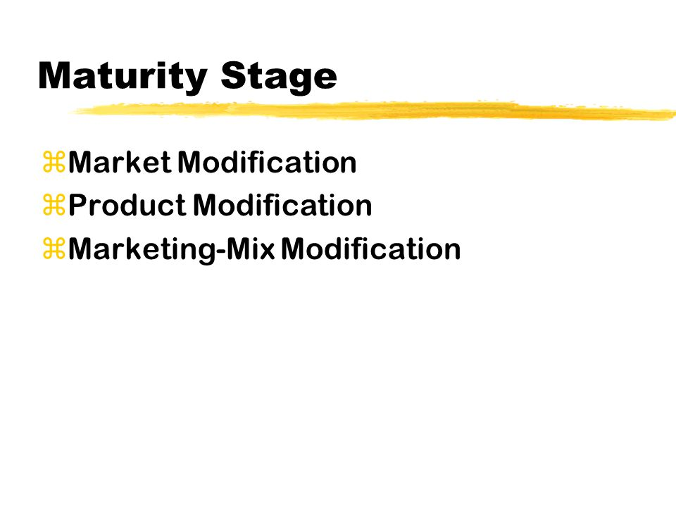 Maturity Stage zMarket Modification zProduct Modification zMarketing-Mix Modification