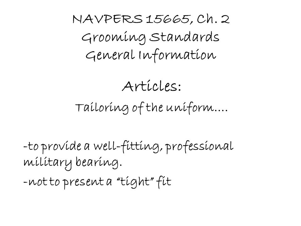 NAVPERS 15665, Ch.2 Grooming Standards General Information Articles: Tailoring of the uniform….