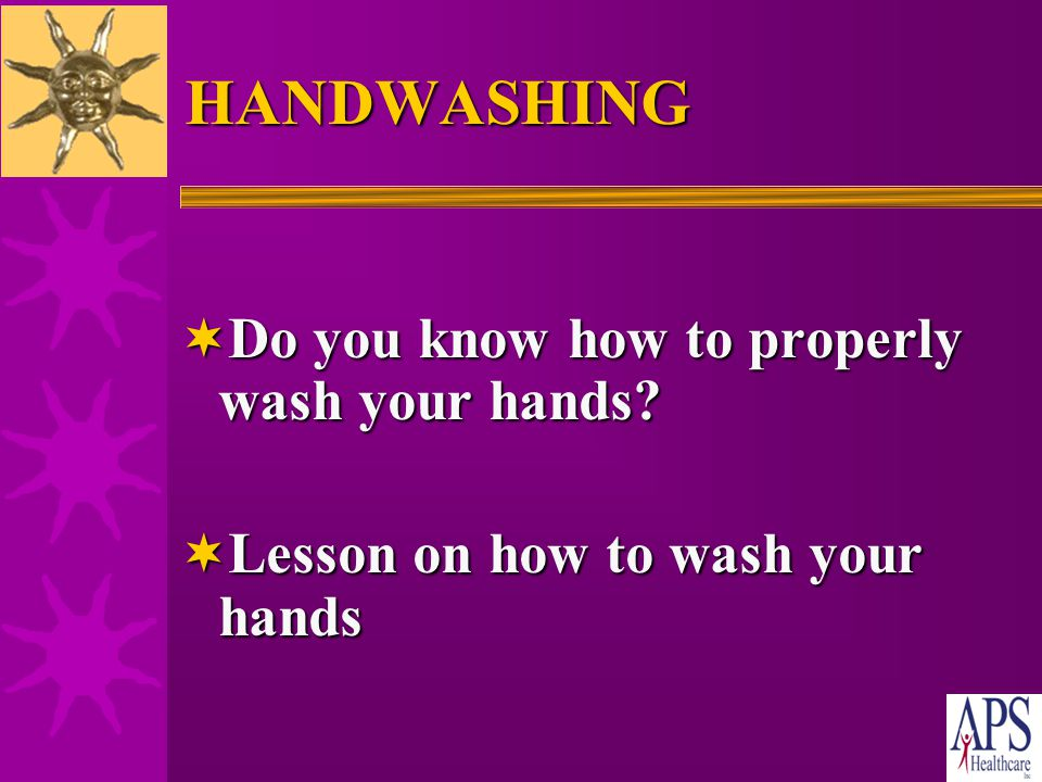 HANDWASHING  When should hands be washed? Before and after eatingBefore and after eating Before and after touching foodBefore and after touching food