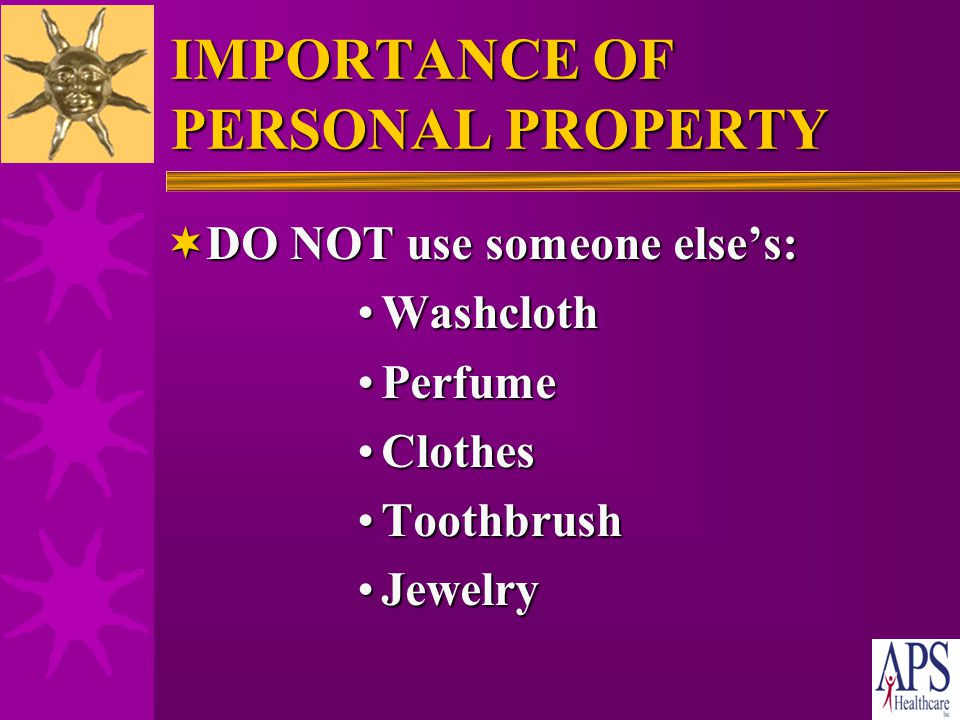 IMPORTANCE OF PERSONAL PROPERTY  DO NOT use someone else's: Make-upMake-up SoapSoap ShampooShampoo Hair accessoriesHair accessories RazorRazor Deodor