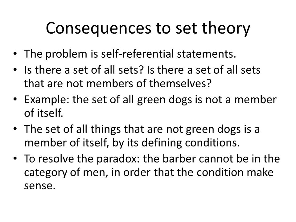 Consequences to set theory The problem is self-referential statements. Is there a set of all sets? Is there a set of all sets that are not members of