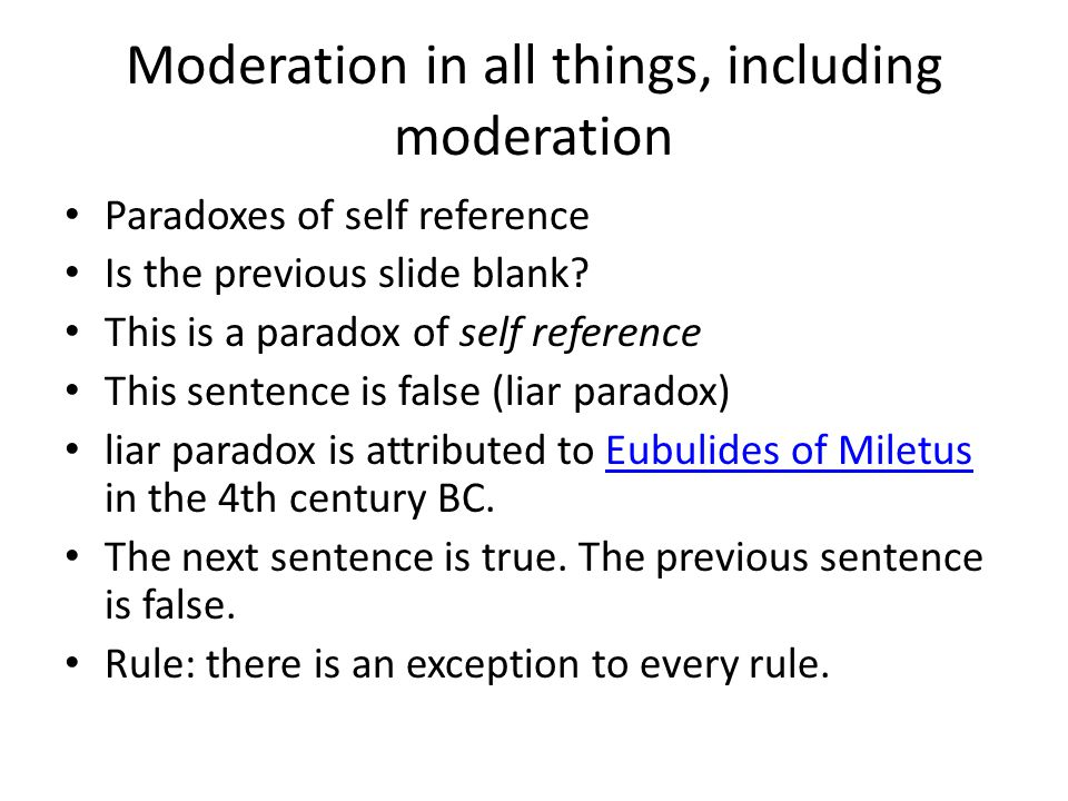 Moderation in all things, including moderation Paradoxes of self reference Is the previous slide blank? This is a paradox of self reference This sente