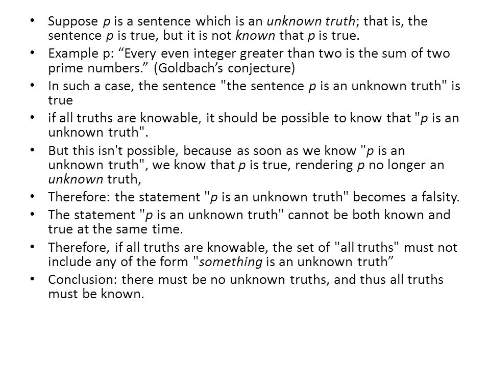 """Suppose p is a sentence which is an unknown truth; that is, the sentence p is true, but it is not known that p is true. Example p: """"Every even integer"""