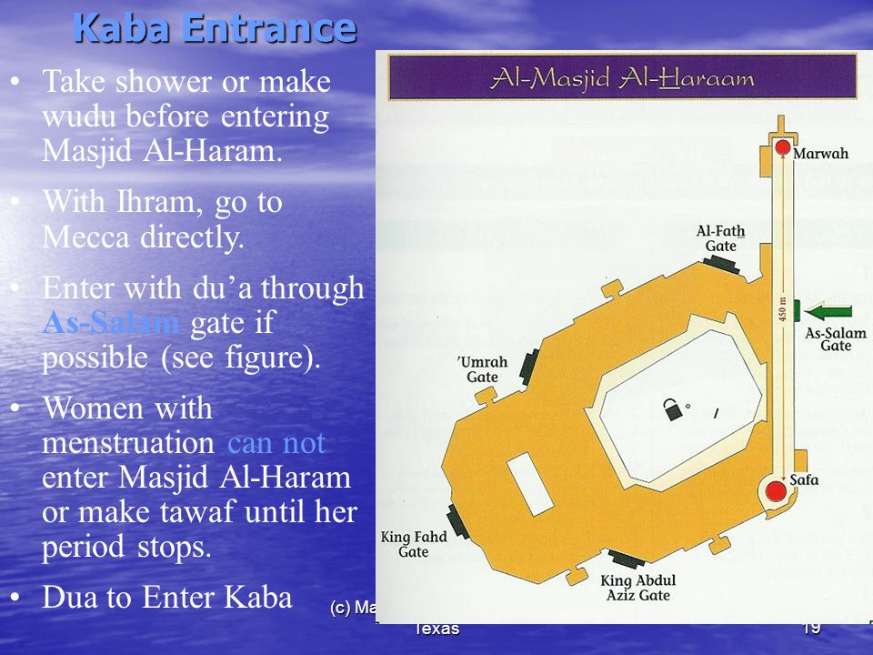 (c) Madina Masjid, Houston, Texas19 Kaba Entrance Take shower or make wudu before entering Masjid Al-Haram.