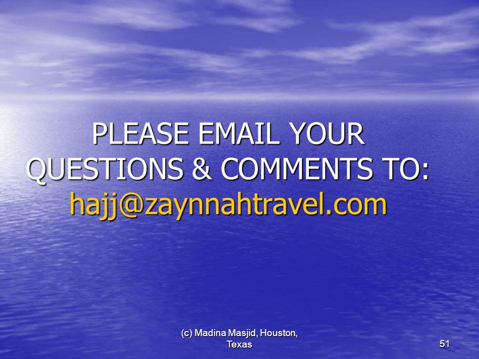 (c) Madina Masjid, Houston, Texas51 PLEASE EMAIL YOUR QUESTIONS & COMMENTS TO: hajj@zaynnahtravel.com