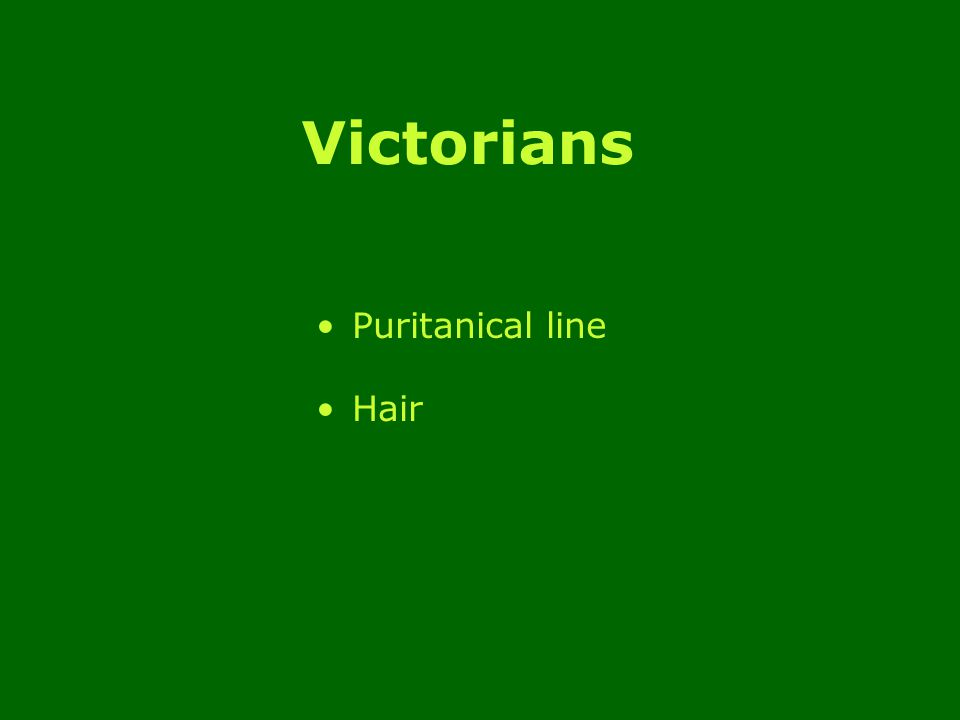 Victorians Puritanical line Hair