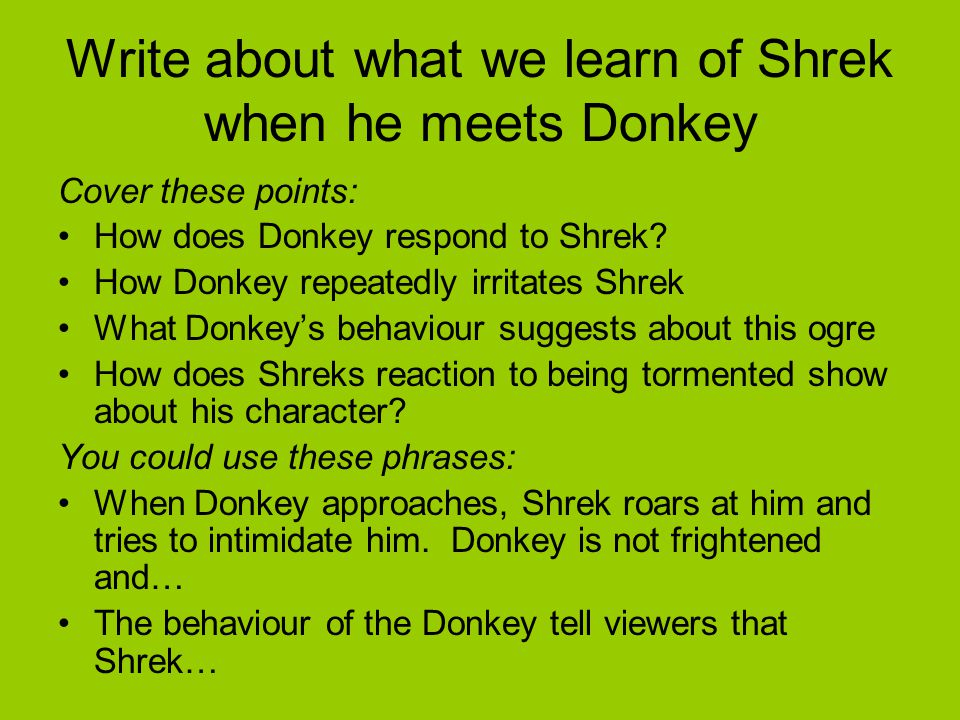 Write about what we learn of Shrek when he meets Donkey Cover these points: How does Donkey respond to Shrek.