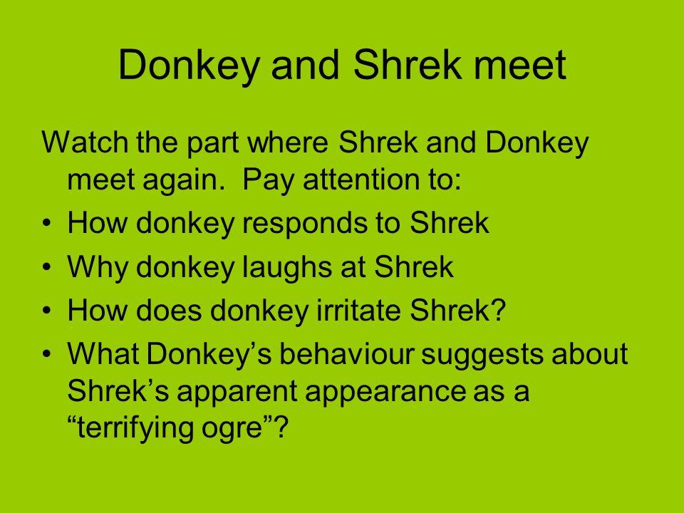 Donkey and Shrek meet Watch the part where Shrek and Donkey meet again.