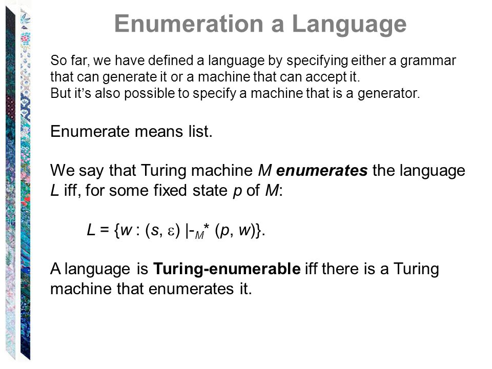 So far, we have defined a language by specifying either a grammar that can generate it or a machine that can accept it.