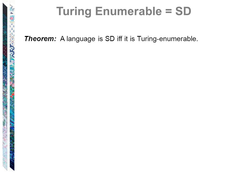 Theorem: A language is SD iff it is Turing-enumerable. Turing Enumerable = SD