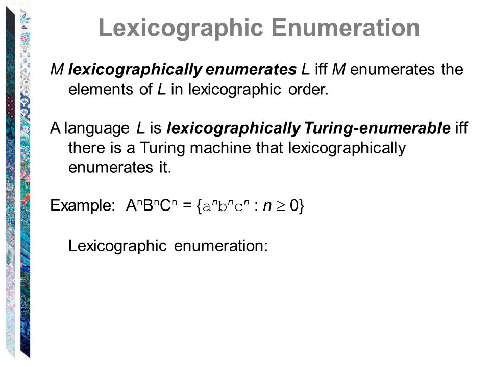 M lexicographically enumerates L iff M enumerates the elements of L in lexicographic order.