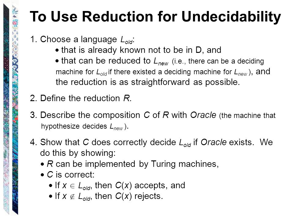 1. Choose a language L old : ● that is already known not to be in D, and ● that can be reduced to L new (i.e., there can be a deciding machine for L o