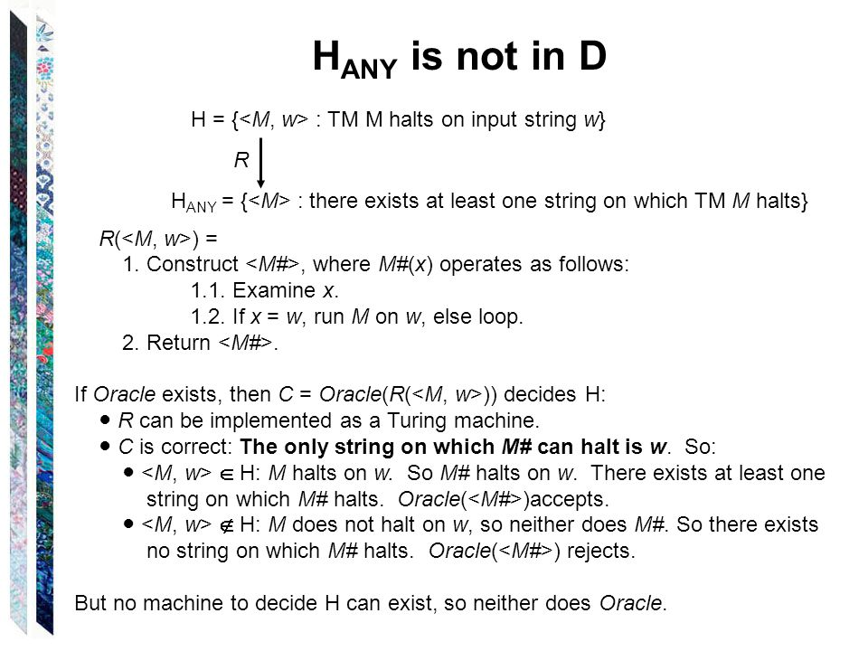 H = { : TM M halts on input string w} R H ANY = { : there exists at least one string on which TM M halts} R( ) = 1.