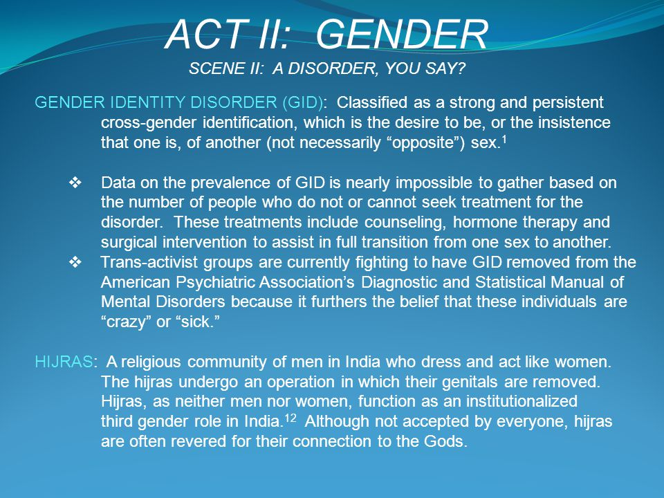 TRANSGENDER and TRANSSEXUAL INDIVIDUALS  Generally diagnosed with Gender Identity Disorder, their individual gender identity does not match their assigned birth sex.
