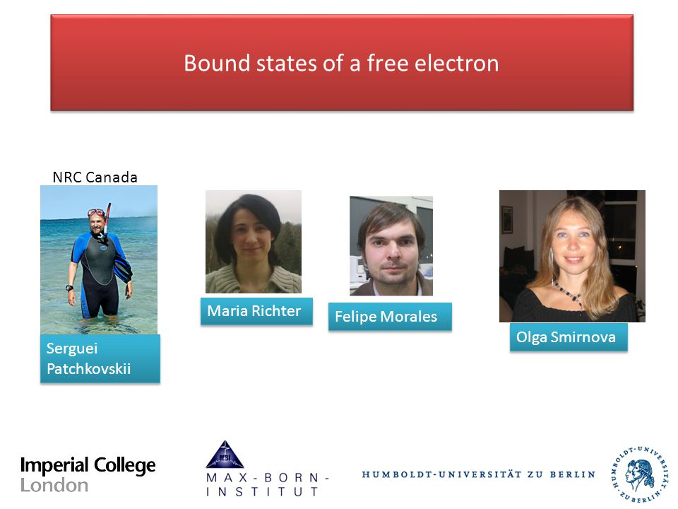 Felipe Morales Maria Richter Serguei Patchkovskii Olga Smirnova Bound states of a free electron NRC Canada