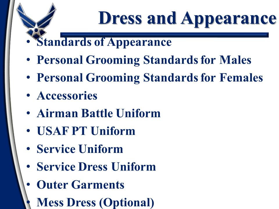 Dress and Appearance 1 Standards of Appearance Personal Grooming Standards for Males Personal Grooming Standards for Females Accessories Airman Battle Uniform USAF PT Uniform