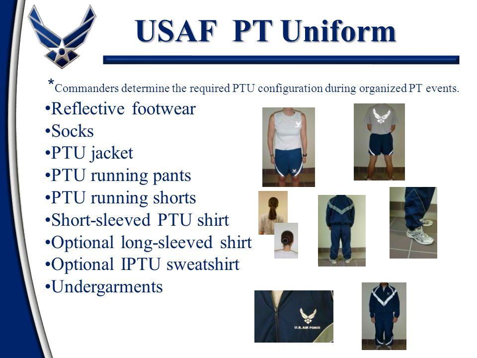 * Commanders determine the required PTU configuration during organized PT events. Reflective footwear Socks PTU jacket PTU running pants PTU running s