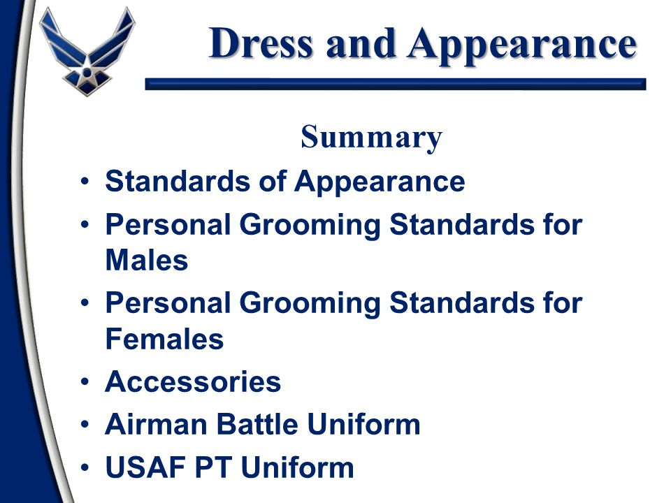 Dress and Appearance Summary Standards of Appearance Personal Grooming Standards for Males Personal Grooming Standards for Females Accessories Airman