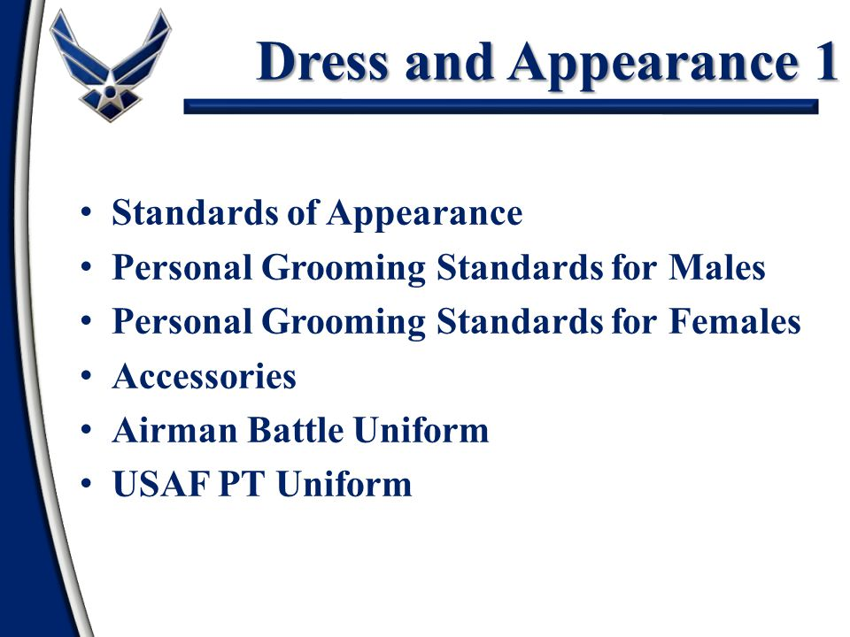 Dress and Appearance AFI 36-2903 Dress and Personal Appearance of Air Force Personnel Military members are required to maintain serviceable uniforms at all times