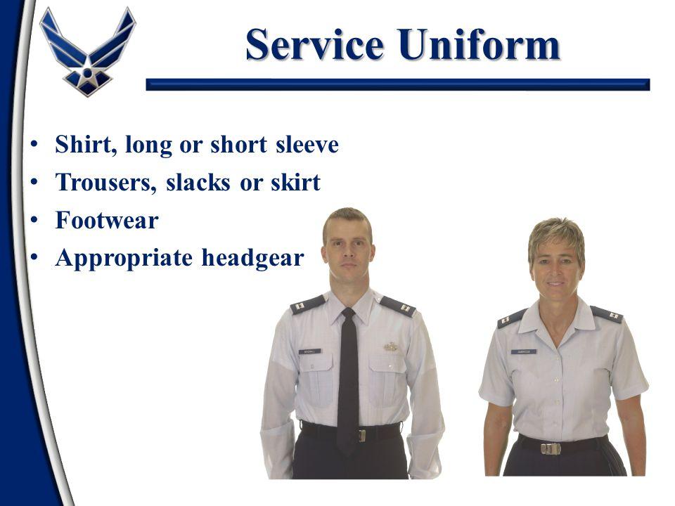 Service Uniform Shirt, long or short sleeve Trousers, slacks or skirt Footwear Appropriate headgear