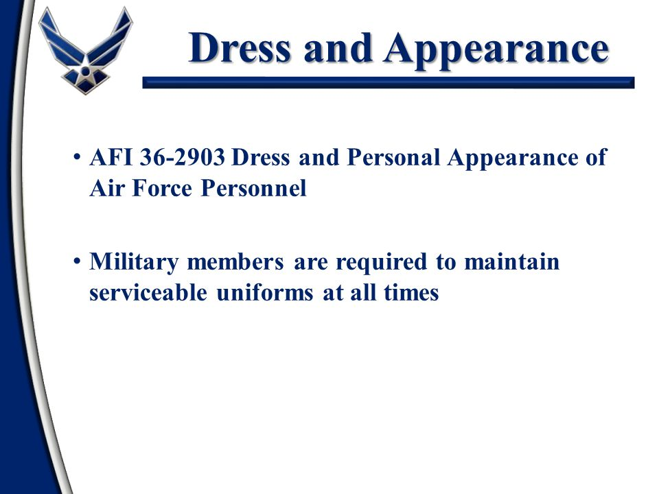 Dress and Appearance AFI 36-2903 Dress and Personal Appearance of Air Force Personnel Military members are required to maintain serviceable uniforms a