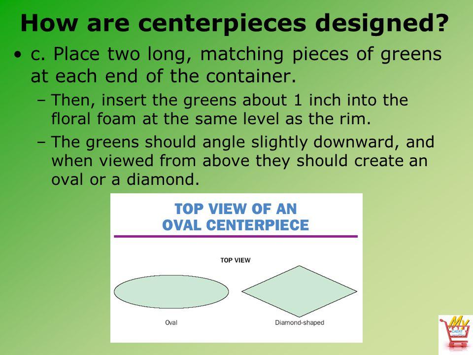 How are centerpieces designed. c.