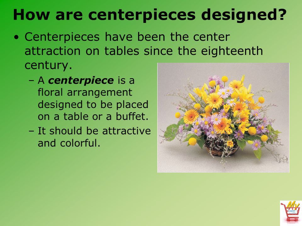 How are centerpieces designed.