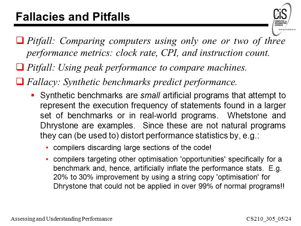 Assessing and Understanding Performance Fallacies and Pitfalls  Pitfall: Comparing computers using only one or two of three performance metrics: clock rate, CPI, and instruction count.