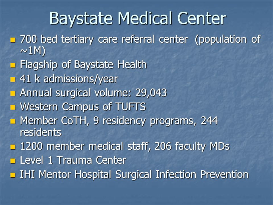 Baystate Medical Center 700 bed tertiary care referral center (population of ~1M) 700 bed tertiary care referral center (population of ~1M) Flagship o