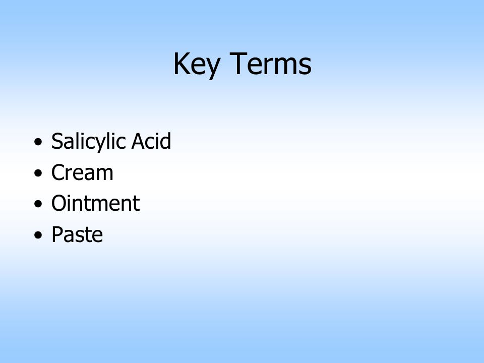 Key Terms Salicylic Acid Cream Ointment Paste