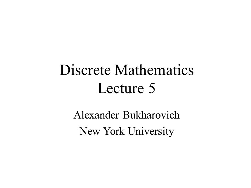 Discrete Mathematics Lecture 5 Alexander Bukharovich New York University