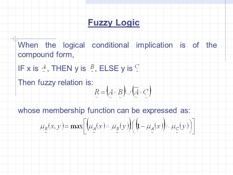 When the logical conditional implication is of the compound form, IF x is, THEN y is, ELSE y is Then fuzzy relation is: whose membership function can be expressed as: