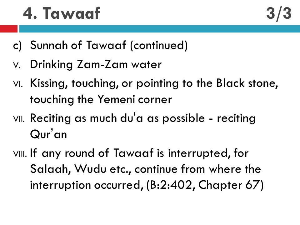 4. Tawaaf c)Sunnah of Tawaaf (continued) V. Drinking Zam-Zam water VI. Kissing, touching, or pointing to the Black stone, touching the Yemeni corner V