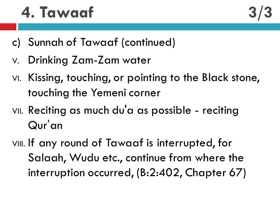 4. Tawaaf c)Sunnah of Tawaaf (continued) V. Drinking Zam-Zam water VI.